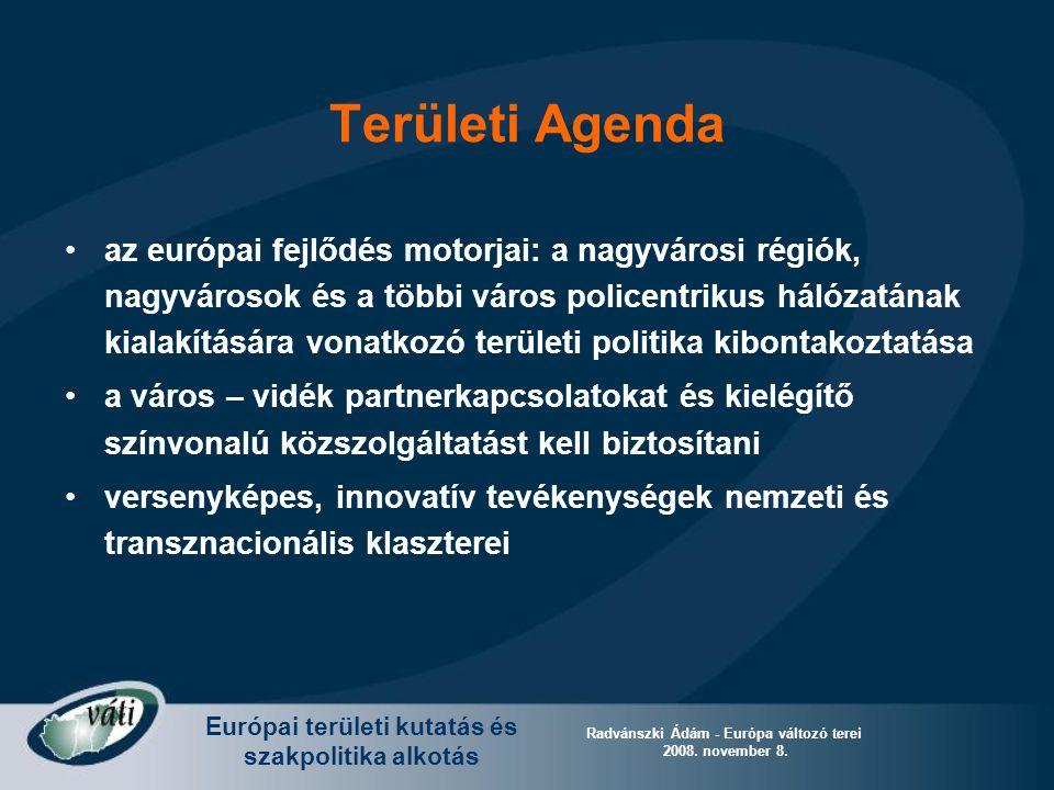 Európai területi kutatás és szakpolitika alkotás Radvánszki Ádám - Európa változó terei 2008. november 8. Területi Agenda az európai fejlődés motorjai
