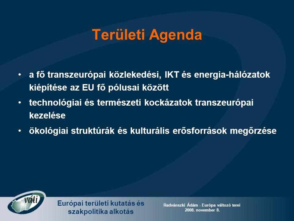 Európai területi kutatás és szakpolitika alkotás Radvánszki Ádám - Európa változó terei 2008. november 8. Területi Agenda a fő transzeurópai közlekedé