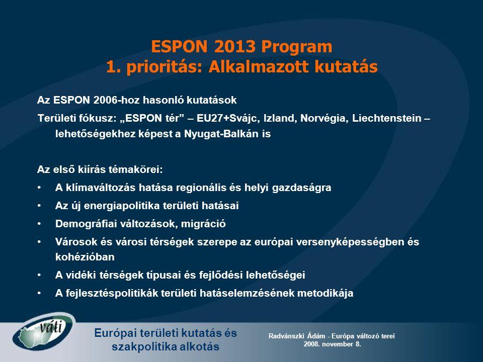 Európai területi kutatás és szakpolitika alkotás Radvánszki Ádám - Európa változó terei 2008. november 8. ESPON 2013 Program 1. prioritás: Alkalmazott