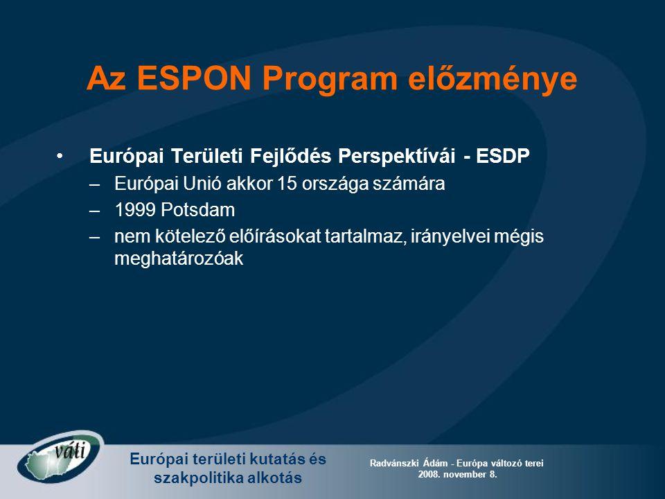 Európai területi kutatás és szakpolitika alkotás Radvánszki Ádám - Európa változó terei 2008. november 8. Az ESPON Program előzménye Európai Területi