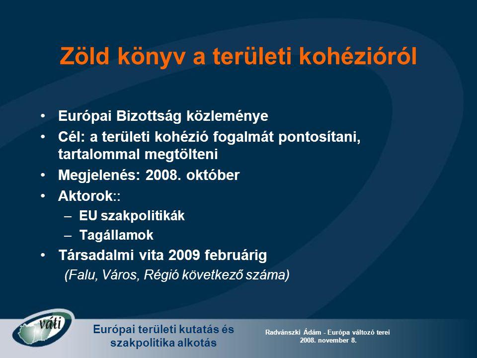 Európai területi kutatás és szakpolitika alkotás Radvánszki Ádám - Európa változó terei 2008. november 8. Zöld könyv a területi kohézióról Európai Biz