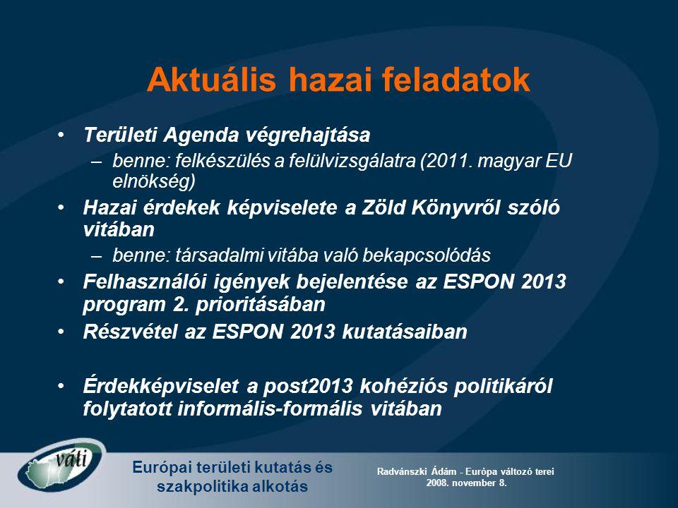 Európai területi kutatás és szakpolitika alkotás Radvánszki Ádám - Európa változó terei 2008. november 8. Aktuális hazai feladatok Területi Agenda vég