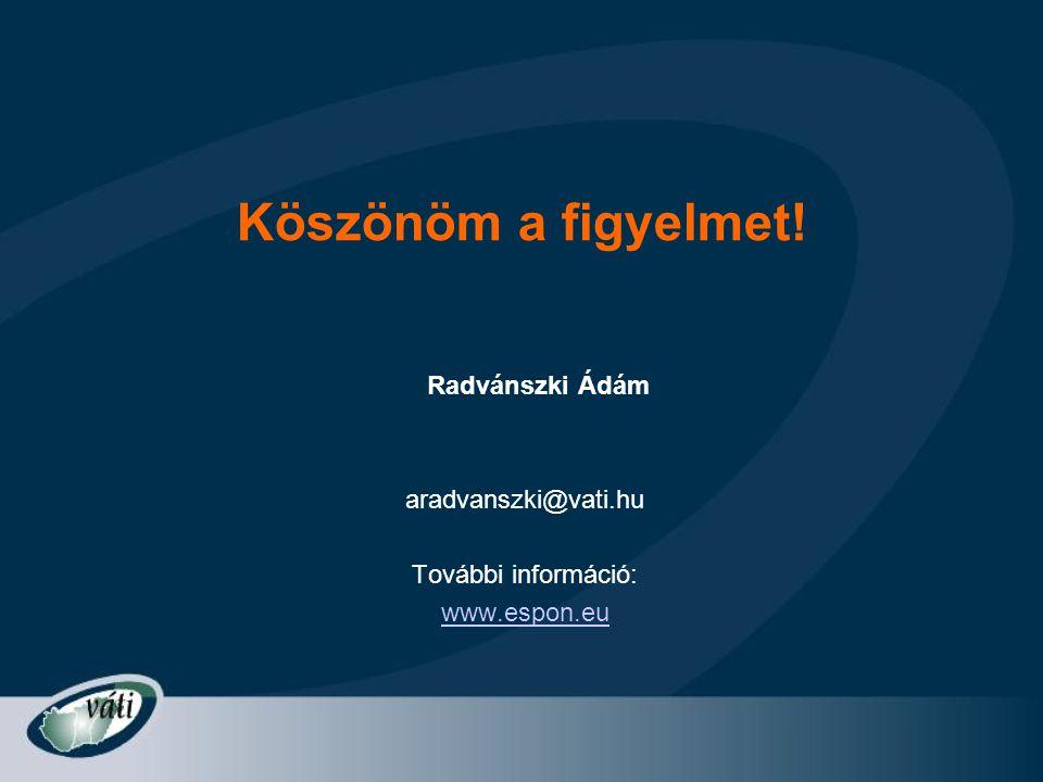 Köszönöm a figyelmet! aradvanszki@vati.hu További információ: www.espon.eu Radvánszki Ádám