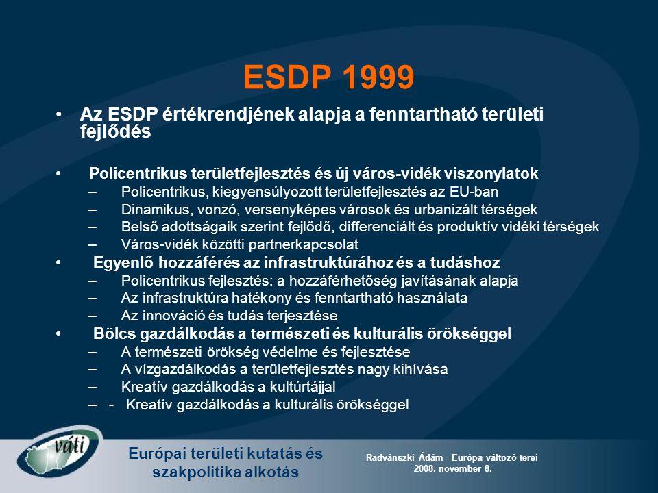 Európai területi kutatás és szakpolitika alkotás Radvánszki Ádám - Európa változó terei 2008. november 8. ESDP 1999 Az ESDP értékrendjének alapja a fe