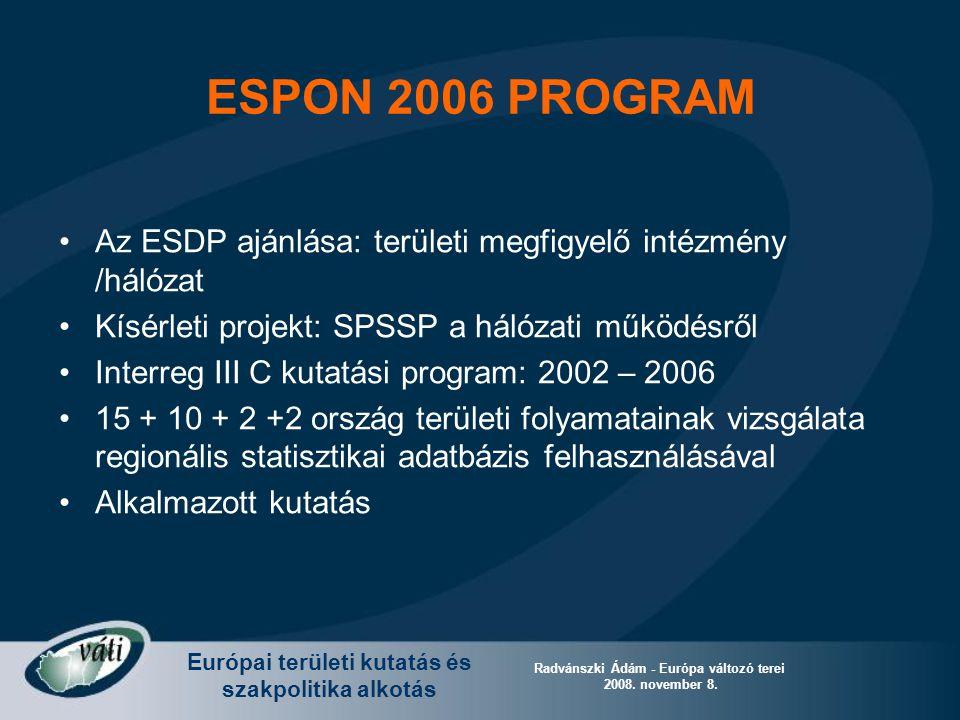 Európai területi kutatás és szakpolitika alkotás Radvánszki Ádám - Európa változó terei 2008. november 8. Az ESDP ajánlása: területi megfigyelő intézm
