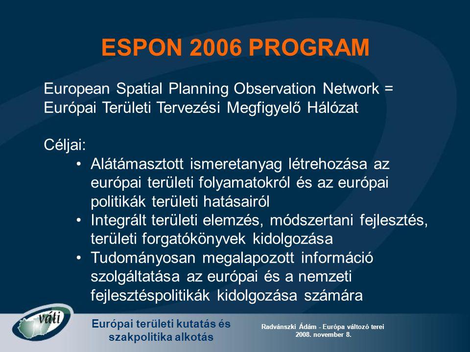 Európai területi kutatás és szakpolitika alkotás Radvánszki Ádám - Európa változó terei 2008. november 8. ESPON 2006 PROGRAM European Spatial Planning