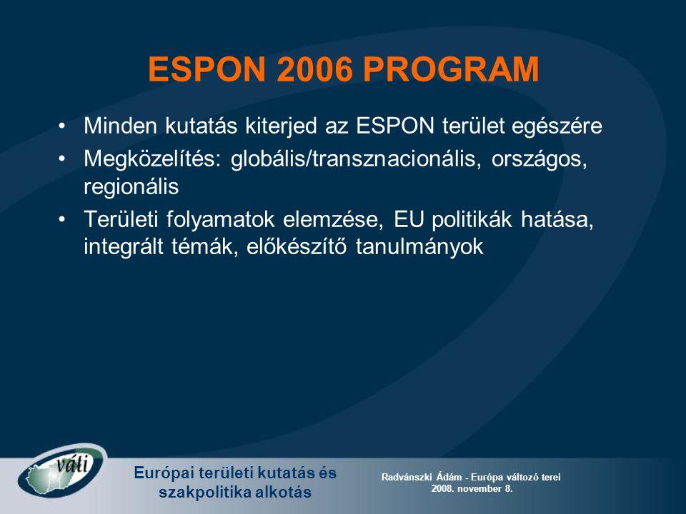 Európai területi kutatás és szakpolitika alkotás Radvánszki Ádám - Európa változó terei 2008. november 8. Minden kutatás kiterjed az ESPON terület egé