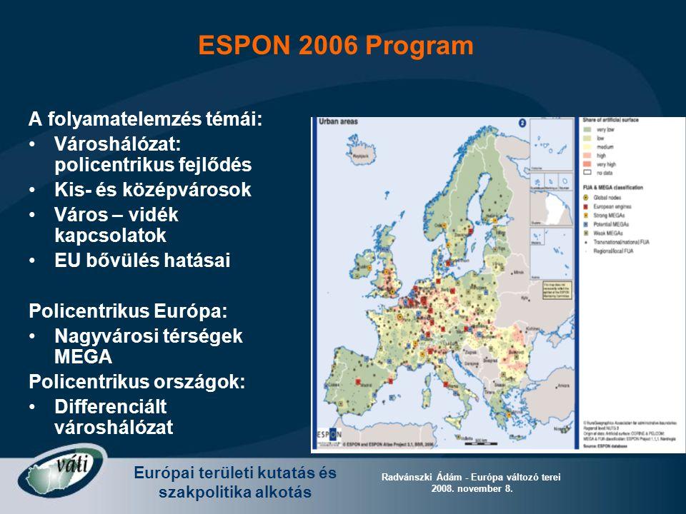 Európai területi kutatás és szakpolitika alkotás Radvánszki Ádám - Európa változó terei 2008. november 8. A folyamatelemzés témái: Városhálózat: polic