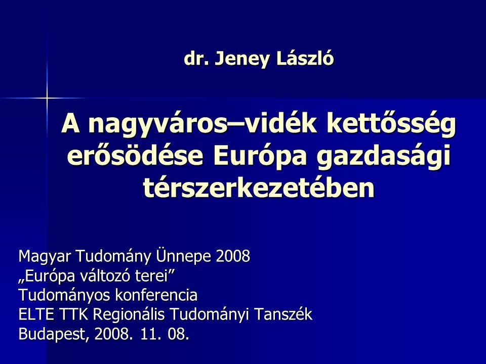 """A nagyváros–vidék kettősség erősödése Európa gazdasági térszerkezetében Magyar Tudomány Ünnepe 2008 """"Európa változó terei Tudományos konferencia ELTE TTK Regionális Tudományi Tanszék Budapest, 2008."""