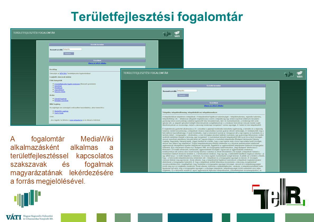 Területfejlesztési fogalomtár A fogalomtár MediaWiki alkalmazásként alkalmas a területfejlesztéssel kapcsolatos szakszavak és fogalmak magyarázatának