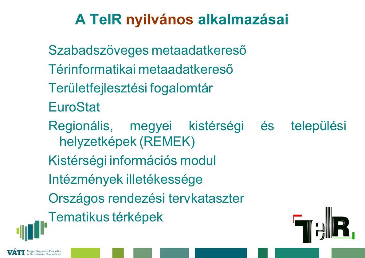 A TeIR nyilvános alkalmazásai Szabadszöveges metaadatkereső Térinformatikai metaadatkereső Területfejlesztési fogalomtár EuroStat Regionális, megyei k