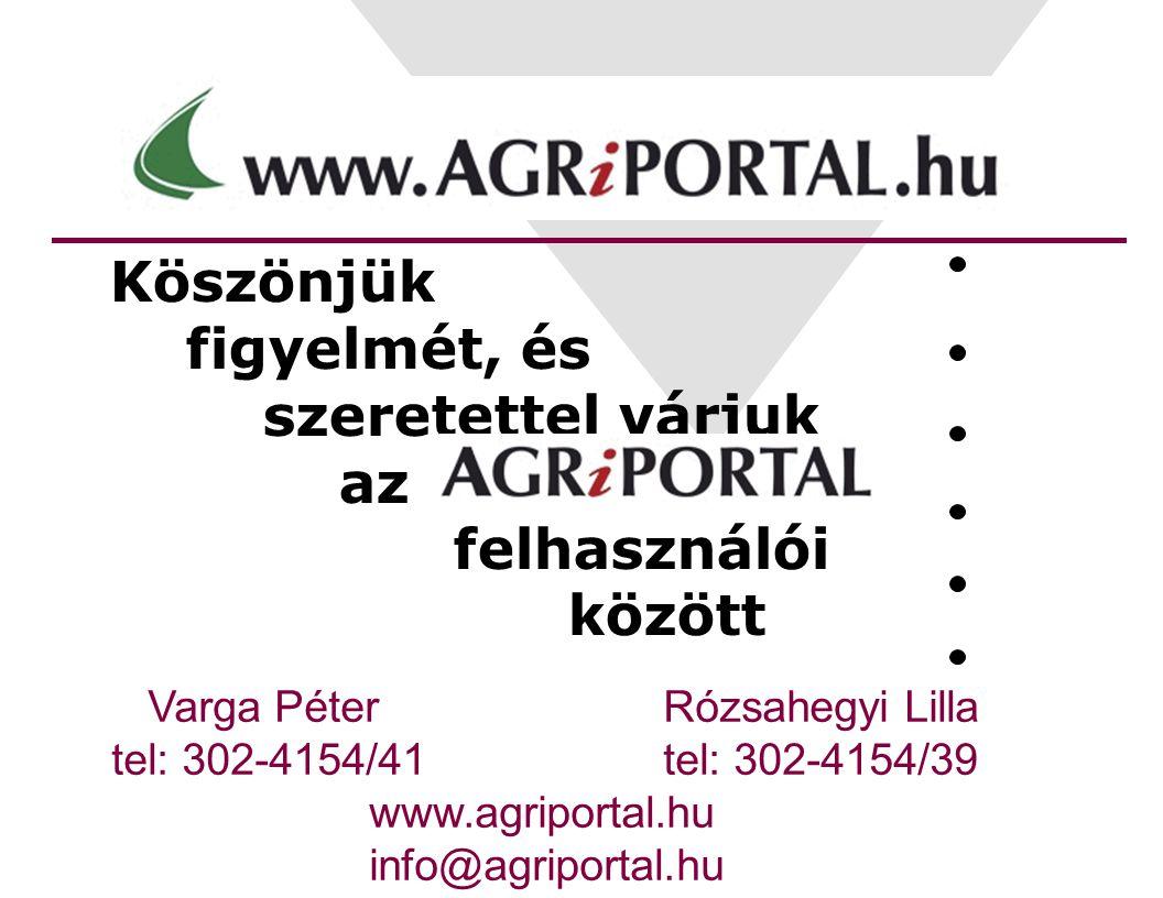 Köszönjük figyelmét, és szeretettel várjuk az felhasználói között Varga Péter Rózsahegyi Lilla tel: 302-4154/41 tel: 302-4154/39 www.agriportal.hu info@agriportal.hu