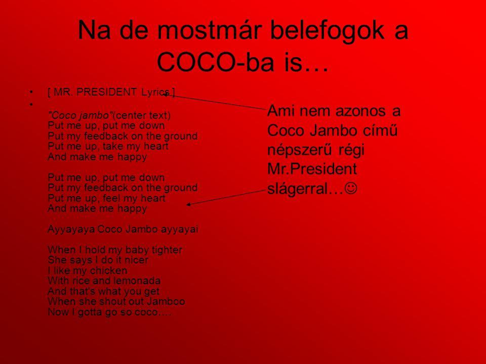 Na de mostmár belefogok a COCO-ba is… [ MR.