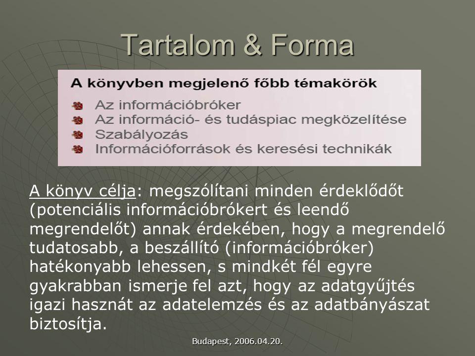 Budapest, 2006.04.20. Tartalom & Forma A könyv célja: megszólítani minden érdeklődőt (potenciális információbrókert és leendő megrendelőt) annak érdek