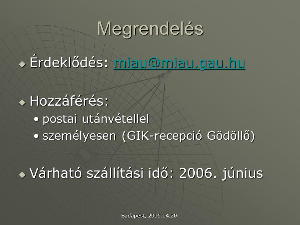 Budapest, 2006.04.20. Megrendelés  Érdeklődés: miau@miau.gau.hu miau@miau.gau.humiau@miau.gau.hu  Hozzáférés: postai utánvétellelpostai utánvétellel