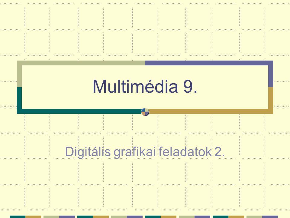 Multimédia 9. Digitális grafikai feladatok 2.