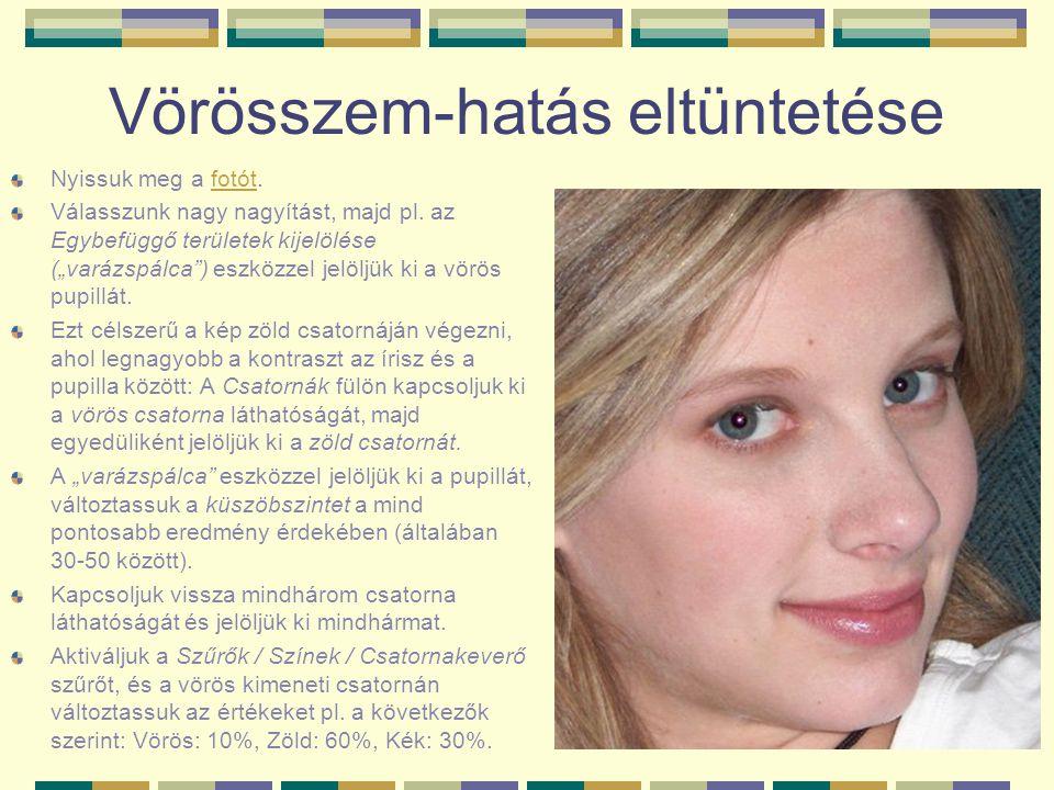 Vörösszem-hatás eltüntetése Nyissuk meg a fotót.fotót Válasszunk nagy nagyítást, majd pl.