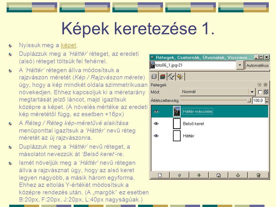 Képek keretezése 1. Nyissuk meg a képet.képet Duplázzuk meg a 'Háttér' réteget, az eredeti (alsó) réteget töltsük fel fehérrel. A 'Háttér' rétegen áll
