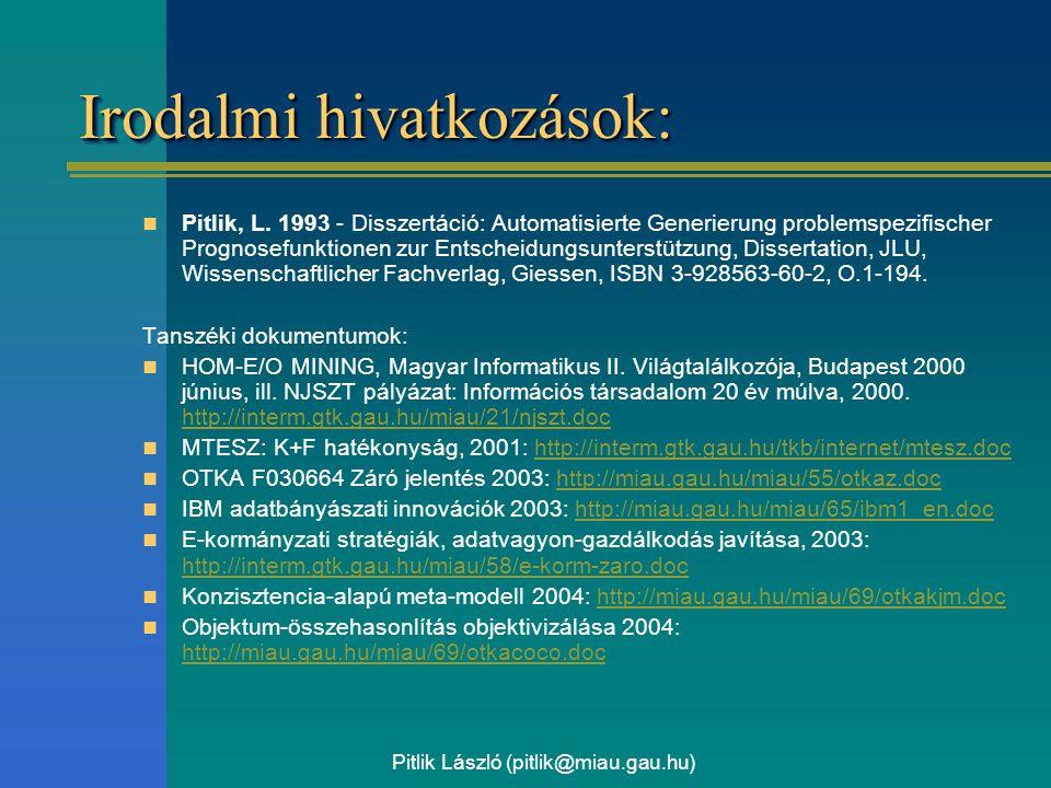 Pitlik László (pitlik@miau.gau.hu) Irodalmi hivatkozások: Pitlik, L. 1993 - Disszertáció: Automatisierte Generierung problemspezifischer Prognosefunkt