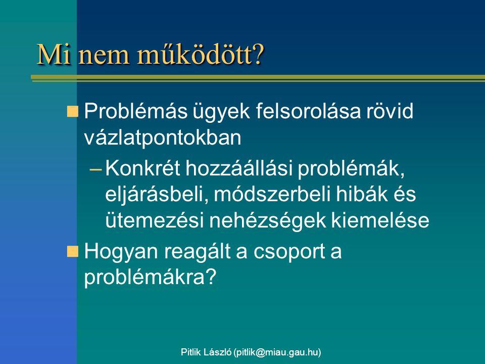 Pitlik László (pitlik@miau.gau.hu) Mi nem működött? Problémás ügyek felsorolása rövid vázlatpontokban –Konkrét hozzáállási problémák, eljárásbeli, mód