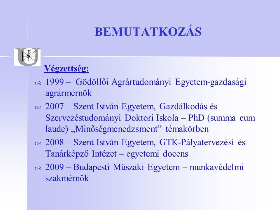 BEMUTATKOZÁS Minőségügy szakterületén való jártasság:   1998 – ISO 9000 vezető auditori végzettség   2000 – önálló vállalkozás keretében minőségfejlesztési tanácsadás (több mint 100 referenciamunka)   2001 – HACCP manager végzettség   2002 – SZIE-GTK Munkatudományi Intézet oktatója   2003 – ELTE, SZTE, KFK, HJF vendégelőadó   2004 – alvállalkozóként vezető auditori tevékenység (mintegy 50 referencia munka)   2005 – ISO 22000 vezető auditori végzettség   2007 – SZIE-GSZDI PhD.