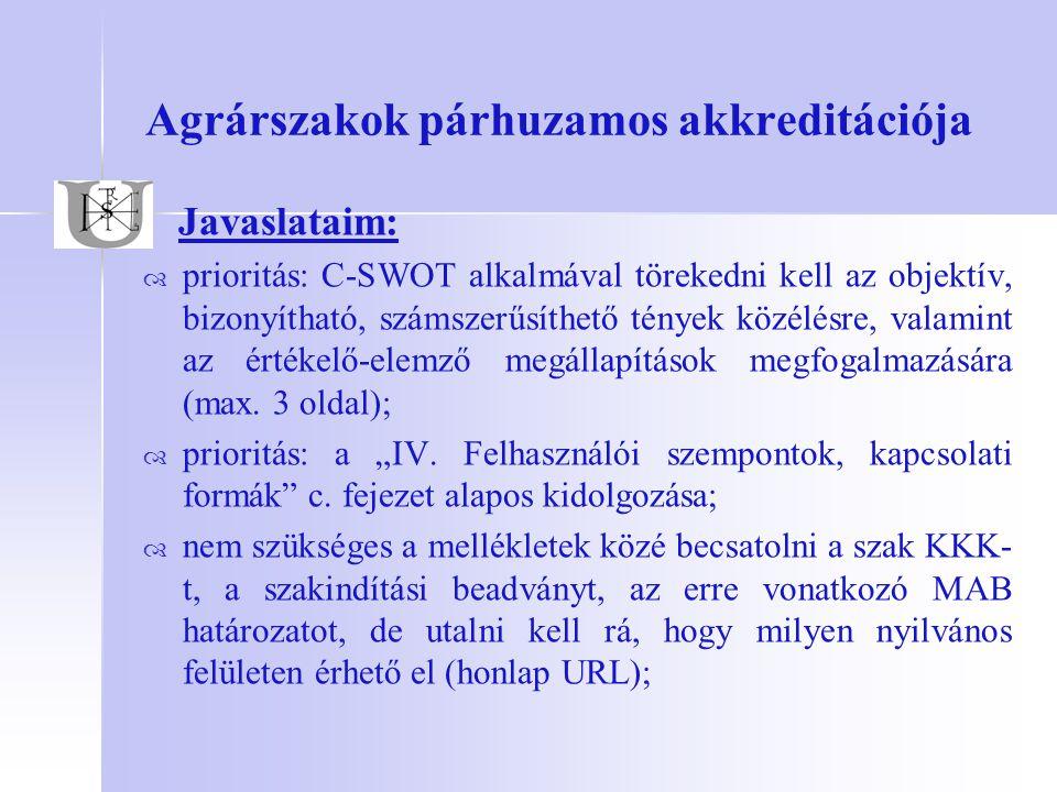 """Agrárszakok párhuzamos akkreditációja Javaslataim:   """"központi információk – az intézményi infrastrukturális feltételekről egységes szerkezetben január 25-én rendelkezésre áll, kiküldésre kerül a szakvezetőknek (e- mail) ami beillesztésre kerülhet az anyagba ;   az adott szak specifikus infrastrukturális állapotáról a szak vezetése önállóan nyilatkozik (laboratóriumok, gyakorlóterek, tanüzem, tangazdaság stb.)   a törzsanyagban helytakarékossági szempontból javasolt egyes témakörök kapcsán csak rövid összegzést írni és utalást kell adni, hogy milyen nyilvános felületen (honlap) érhető el a konkrét adattartalom;"""