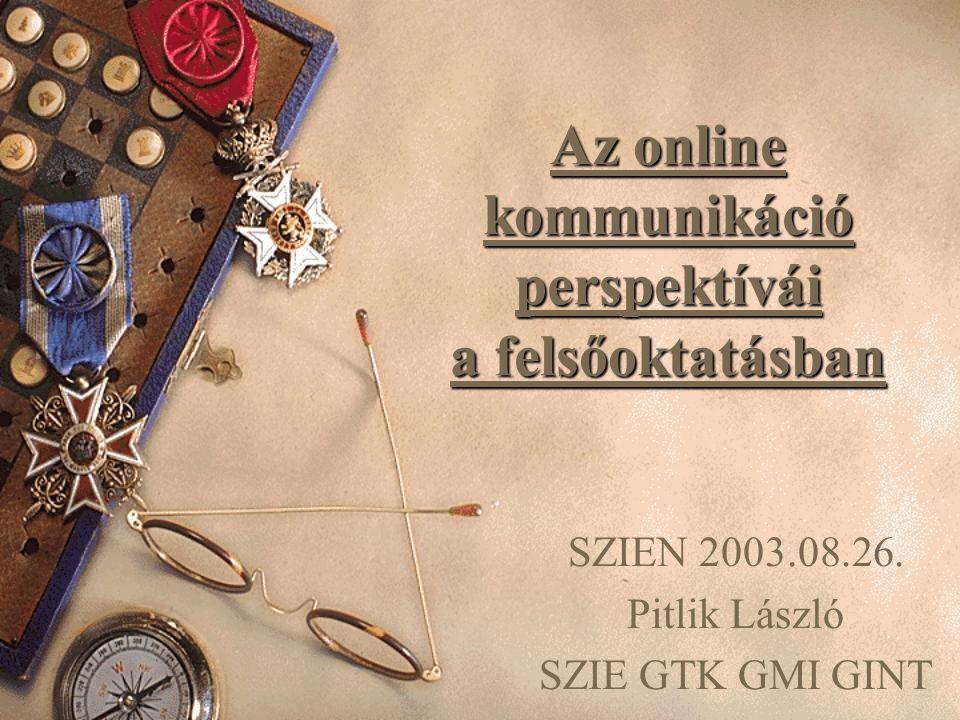 Az online kommunikáció perspektívái a felsőoktatásban SZIEN 2003.08.26.