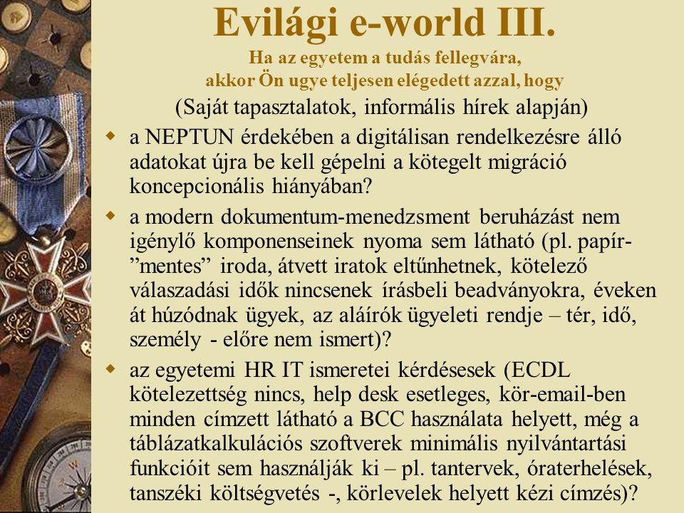 Evilági e-world III. Ha az egyetem a tudás fellegvára, akkor Ön ugye teljesen elégedett azzal, hogy (Saját tapasztalatok, informális hírek alapján) 