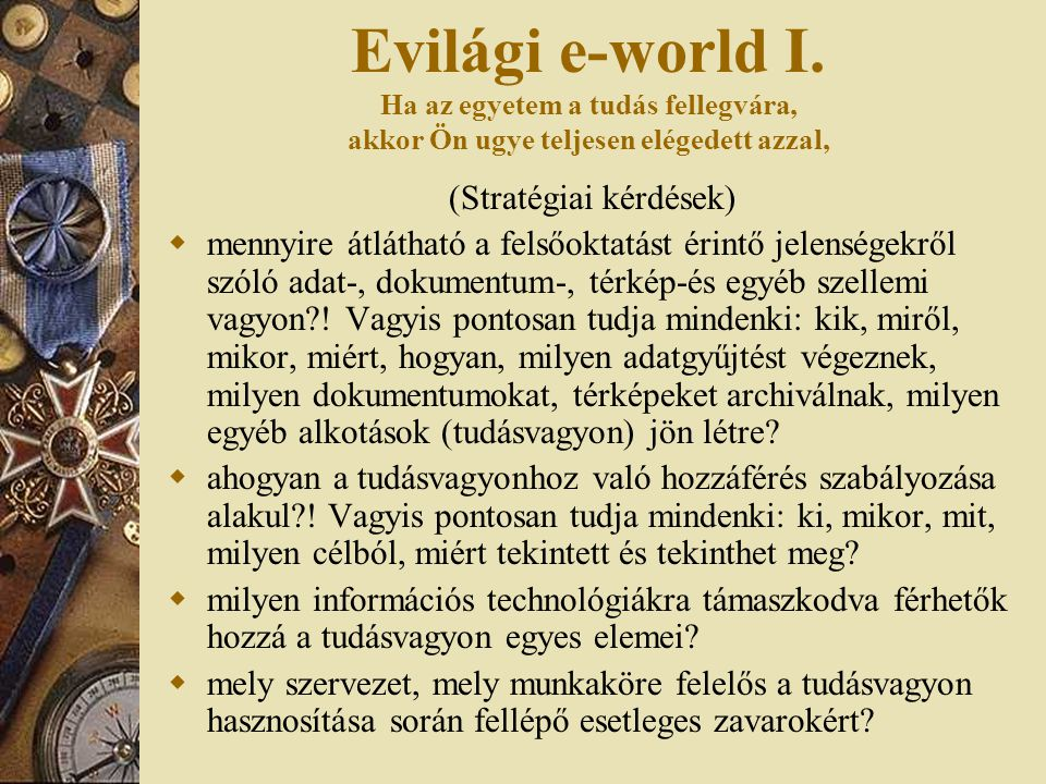 Evilági e-world I. Ha az egyetem a tudás fellegvára, akkor Ön ugye teljesen elégedett azzal, (Stratégiai kérdések)  mennyire átlátható a felsőoktatás