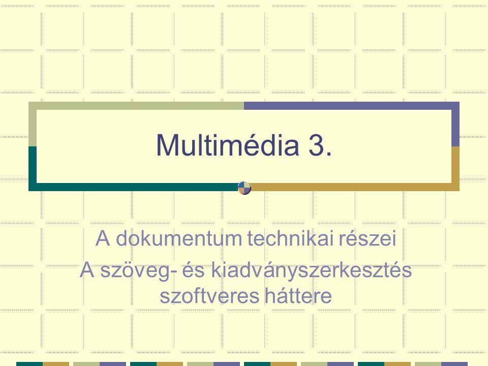 Multimédia 3. A dokumentum technikai részei A szöveg- és kiadványszerkesztés szoftveres háttere