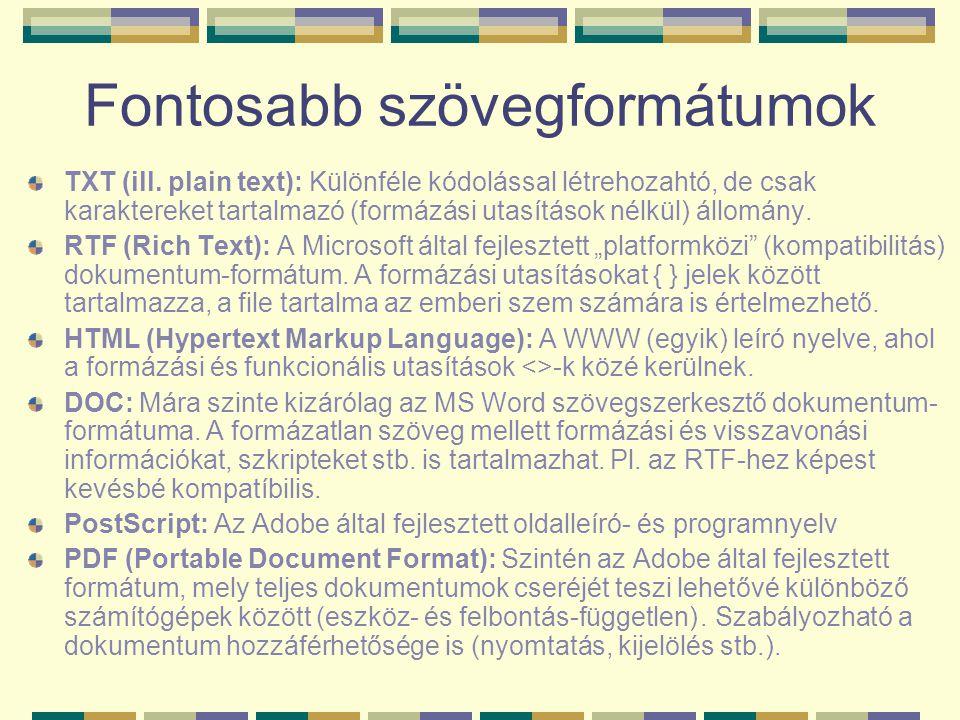 Fontosabb szövegformátumok TXT (ill. plain text): Különféle kódolással létrehozahtó, de csak karaktereket tartalmazó (formázási utasítások nélkül) áll