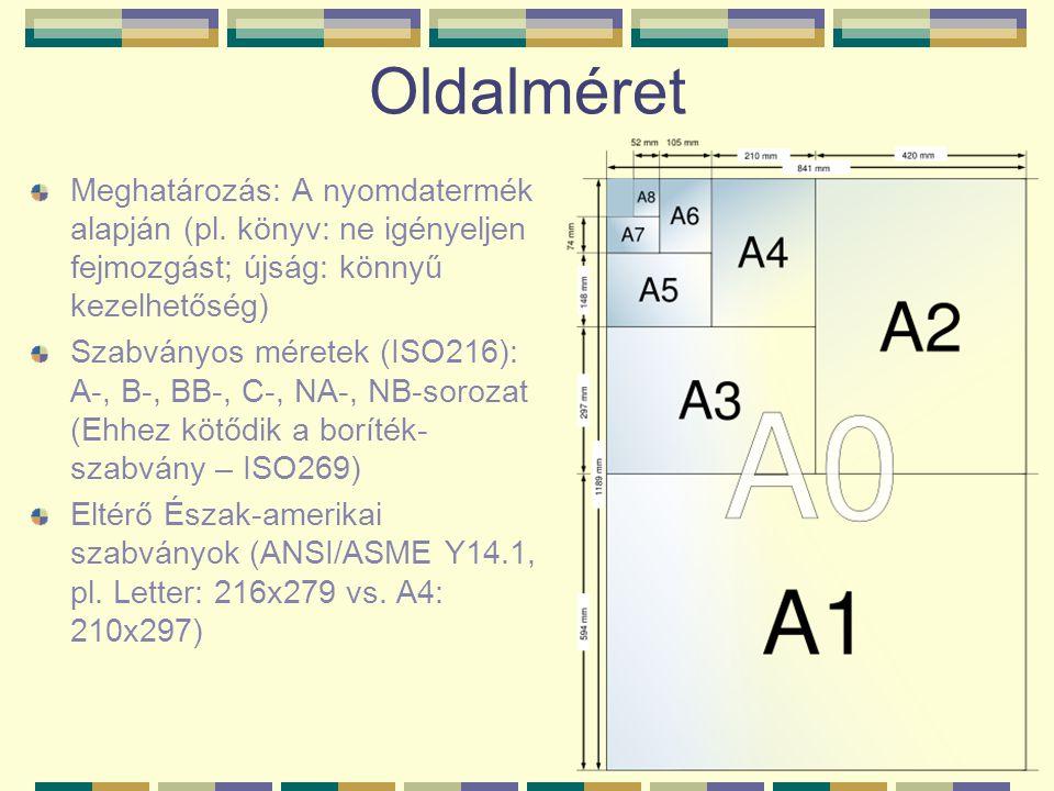 Oldalméret Meghatározás: A nyomdatermék alapján (pl. könyv: ne igényeljen fejmozgást; újság: könnyű kezelhetőség) Szabványos méretek (ISO216): A-, B-,