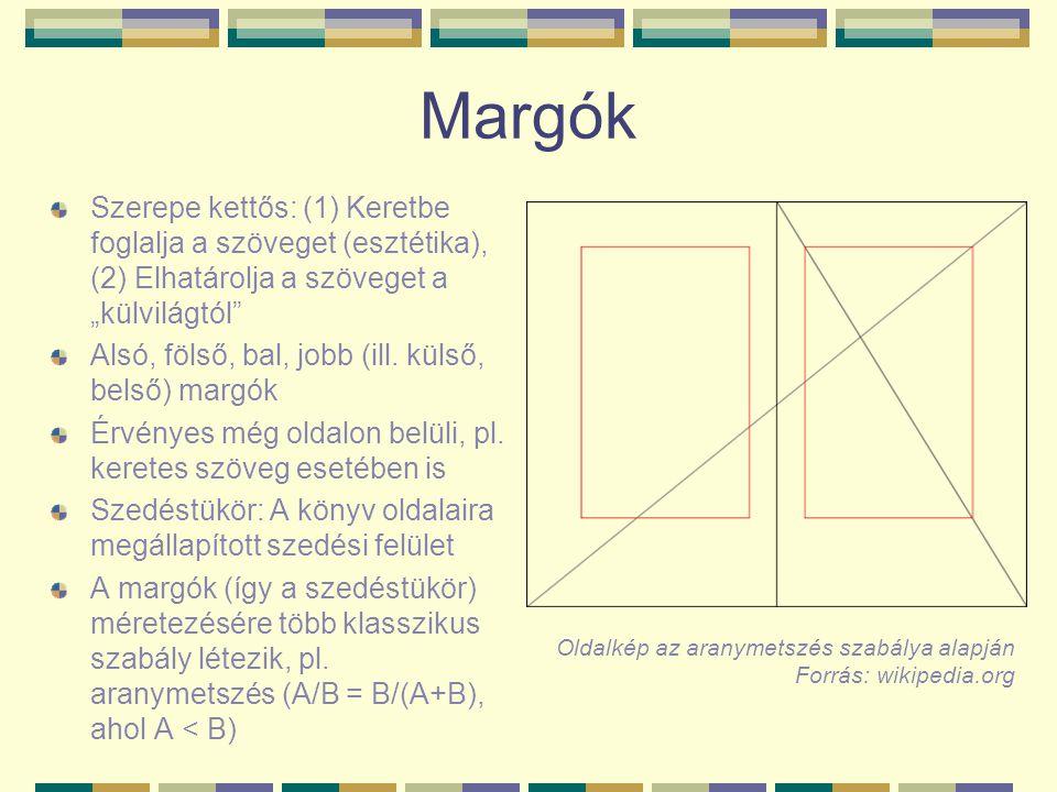 """Margók Szerepe kettős: (1) Keretbe foglalja a szöveget (esztétika), (2) Elhatárolja a szöveget a """"külvilágtól"""" Alsó, fölső, bal, jobb (ill. külső, bel"""
