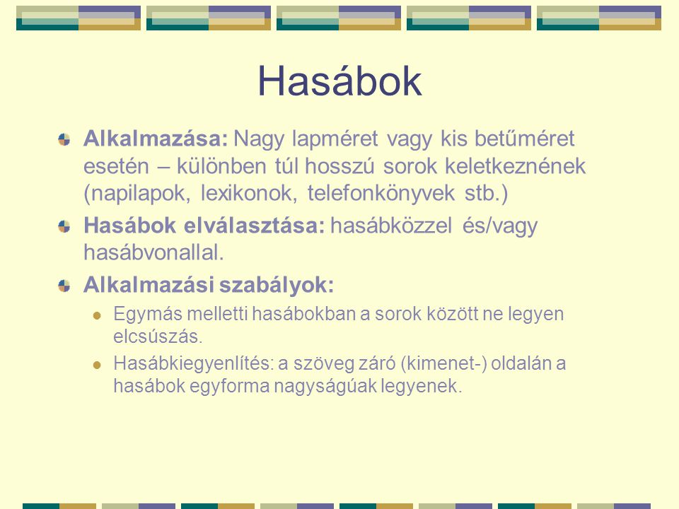 Hasábok Alkalmazása: Nagy lapméret vagy kis betűméret esetén – különben túl hosszú sorok keletkeznének (napilapok, lexikonok, telefonkönyvek stb.) Has