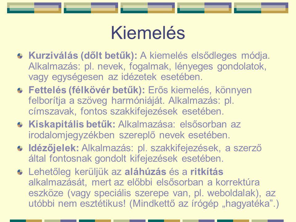 Kiemelés Kurziválás (dőlt betűk): A kiemelés elsődleges módja. Alkalmazás: pl. nevek, fogalmak, lényeges gondolatok, vagy egységesen az idézetek eseté