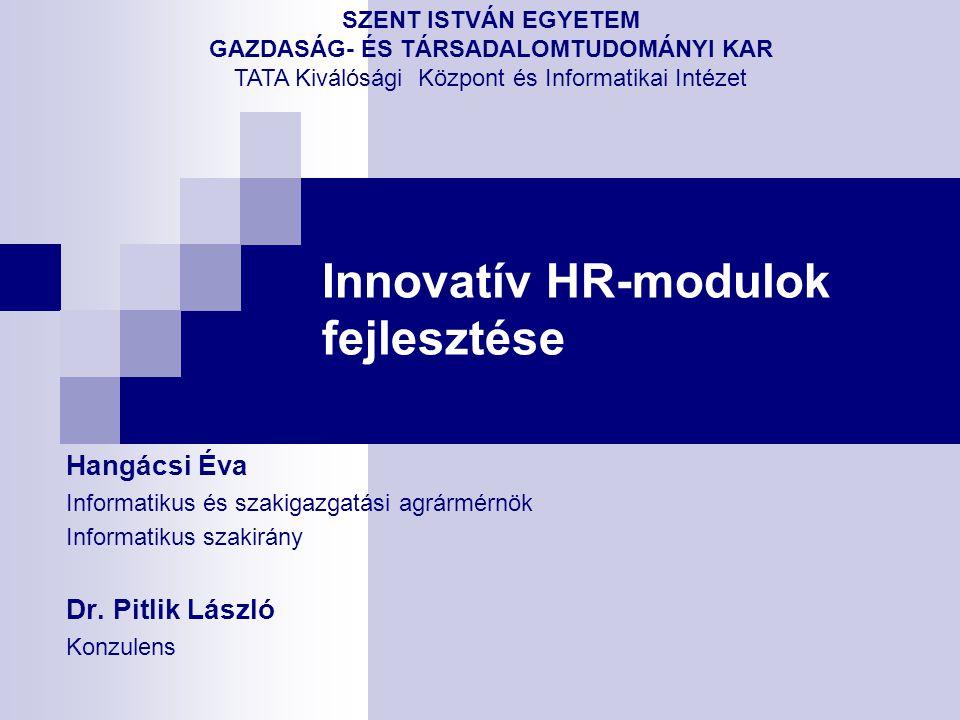 Innovatív HR-modulok fejlesztése Hangácsi Éva Informatikus és szakigazgatási agrármérnök Informatikus szakirány Dr.