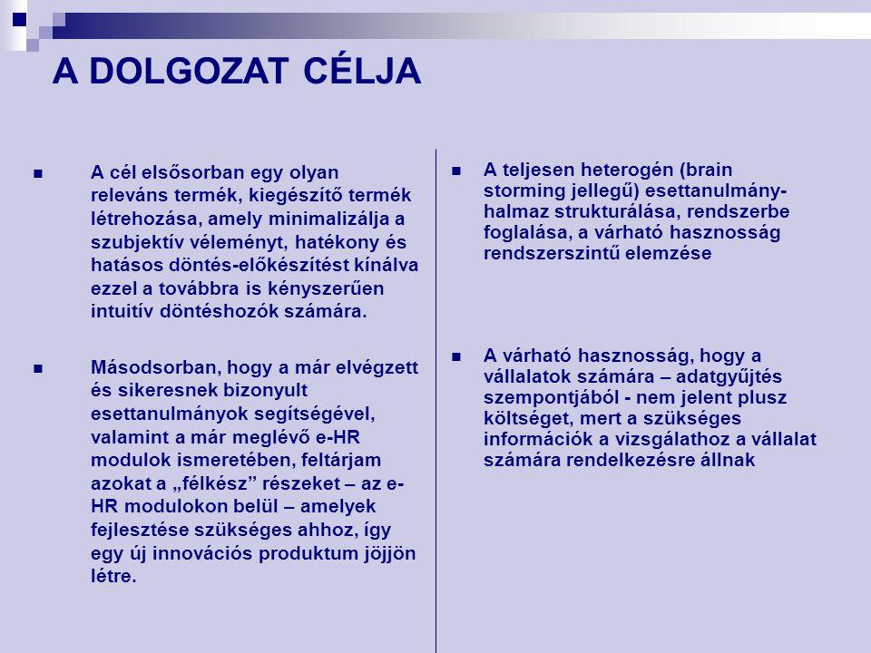A DOLGOZAT CÉLJA A teljesen heterogén (brain storming jellegű) esettanulmány- halmaz strukturálása, rendszerbe foglalása, a várható hasznosság rendsze