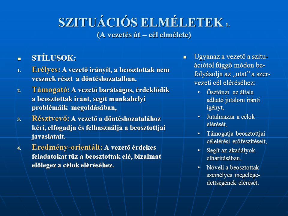 SZITUÁCIÓS ELMÉLETEK 1.(A vezetés út – cél elmélete) STÍLUSOK: STÍLUSOK: 1.