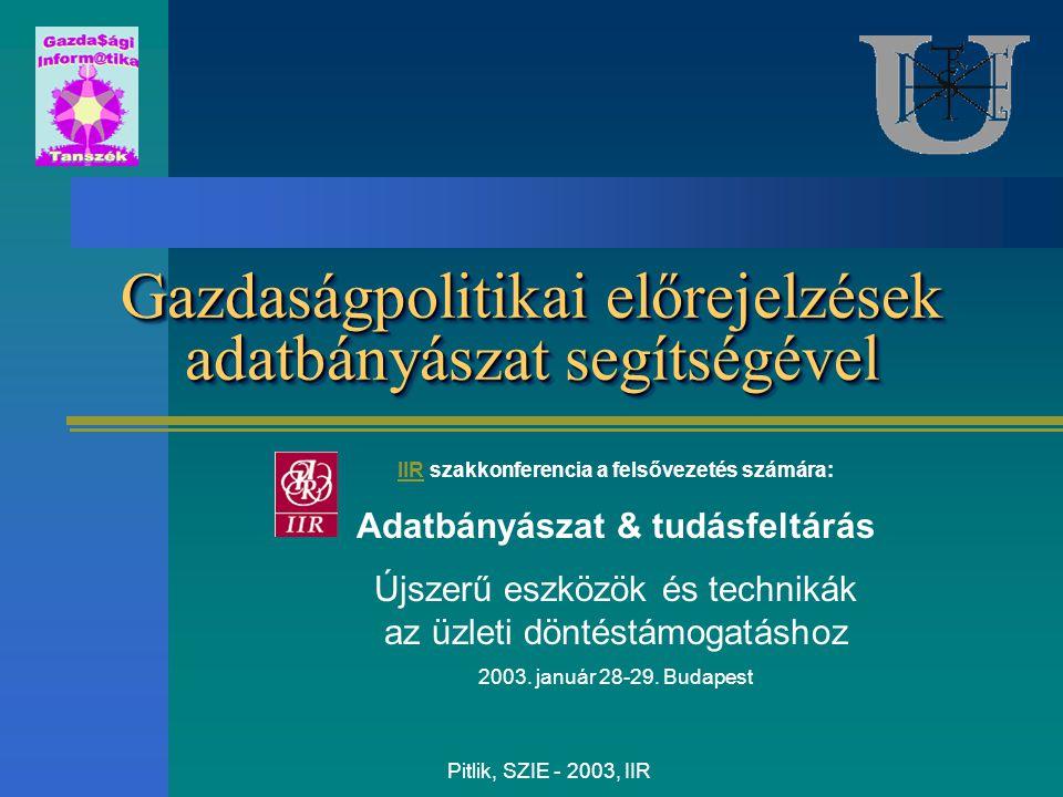 Pitlik, SZIE - 2003, IIR Gazdaságpolitikai előrejelzések adatbányászat segítségével IIRIIR szakkonferencia a felsővezetés számára: Adatbányászat & tud