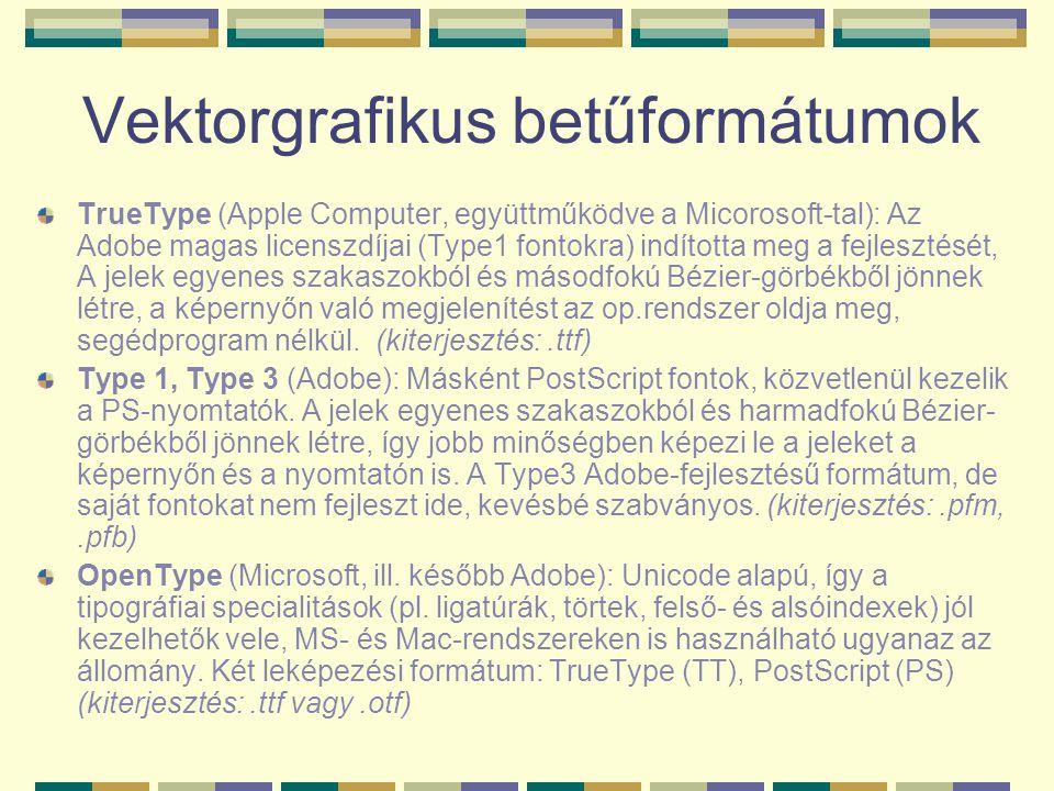 Vektorgrafikus betűformátumok TrueType (Apple Computer, együttműködve a Micorosoft-tal): Az Adobe magas licenszdíjai (Type1 fontokra) indította meg a