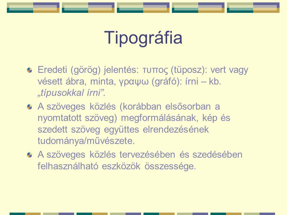 """Tipográfia Eredeti (görög) jelentés: τυπος (tüposz): vert vagy vésett ábra, minta, γραψω (gráfó): írni – kb. """"típusokkal írni"""". A szöveges közlés (kor"""