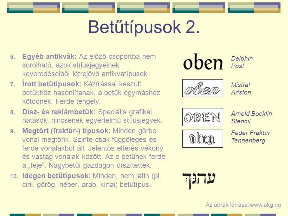 Betűtípusok 2. 6. Egyéb antikvák: Az előző csoportba nem sorolható, azok stílusjegyeinek keveredéseiből létrejövő antikvatípusok. 7. Írott betűtípusok