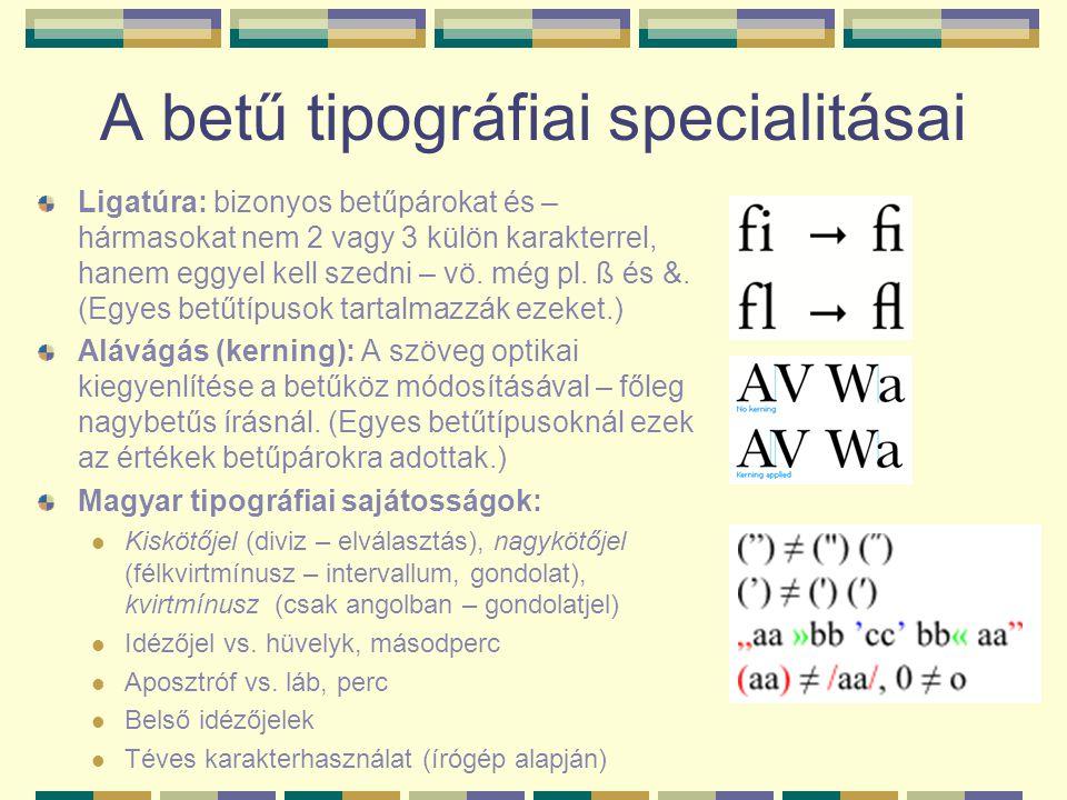 A betű tipográfiai specialitásai Ligatúra: bizonyos betűpárokat és – hármasokat nem 2 vagy 3 külön karakterrel, hanem eggyel kell szedni – vö. még pl.