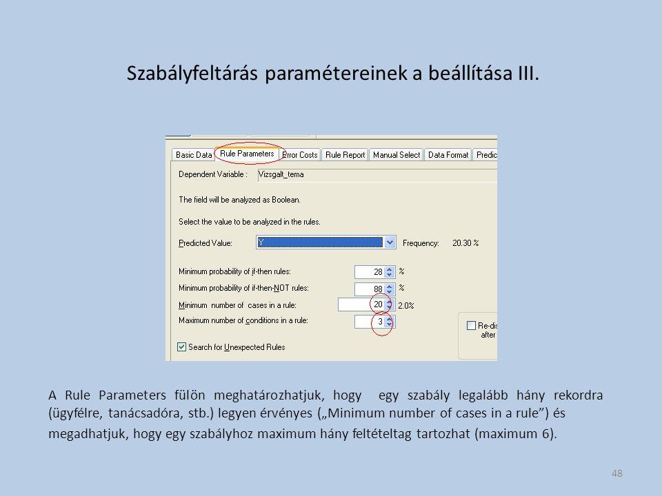 Szabályfeltárás paramétereinek a beállítása III. A Rule Parameters fülön meghatározhatjuk, hogy egy szabály legalább hány rekordra (ügyfélre, tanácsad