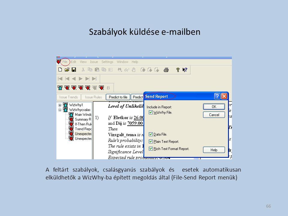 Szabályok küldése e-mailben A feltárt szabályok, csalásgyanús szabályok és esetek automatikusan elküldhetők a WizWhy-ba épített megoldás által (File-Send Report menük) 66
