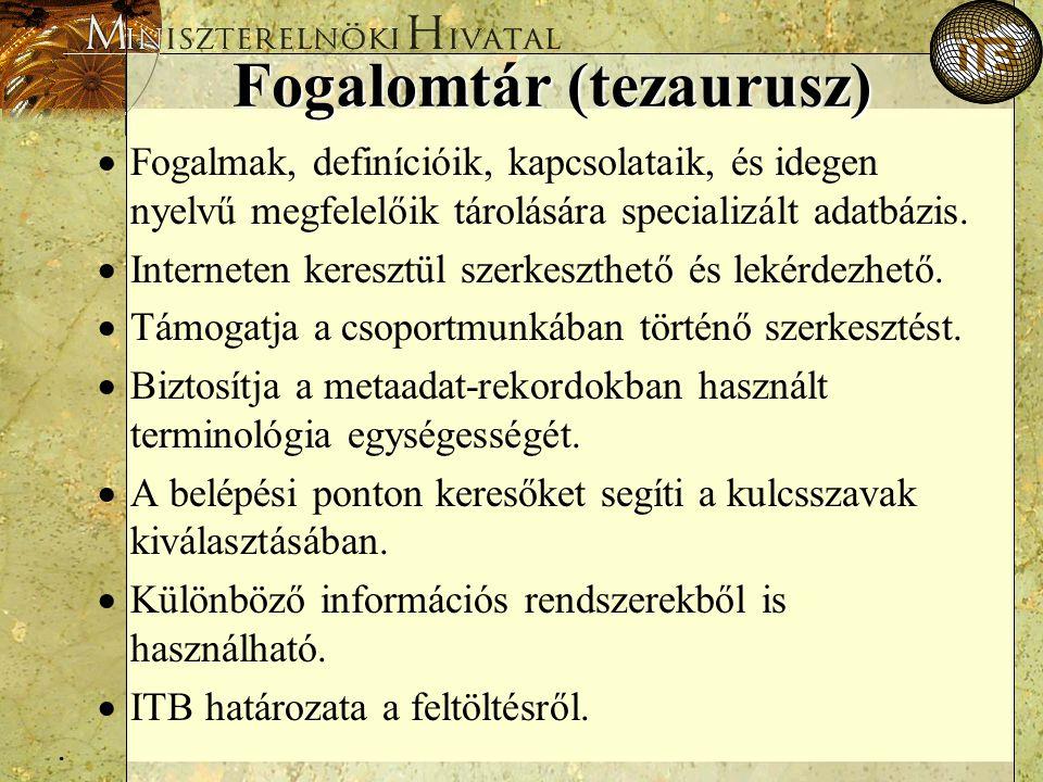 . Fogalomtár (tezaurusz)  Fogalmak, definícióik, kapcsolataik, és idegen nyelvű megfelelőik tárolására specializált adatbázis.  Interneten keresztül