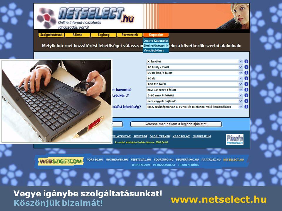 Vegye igénybe szolgáltatásunkat! Köszönjük bizalmát! www.netselect.hu