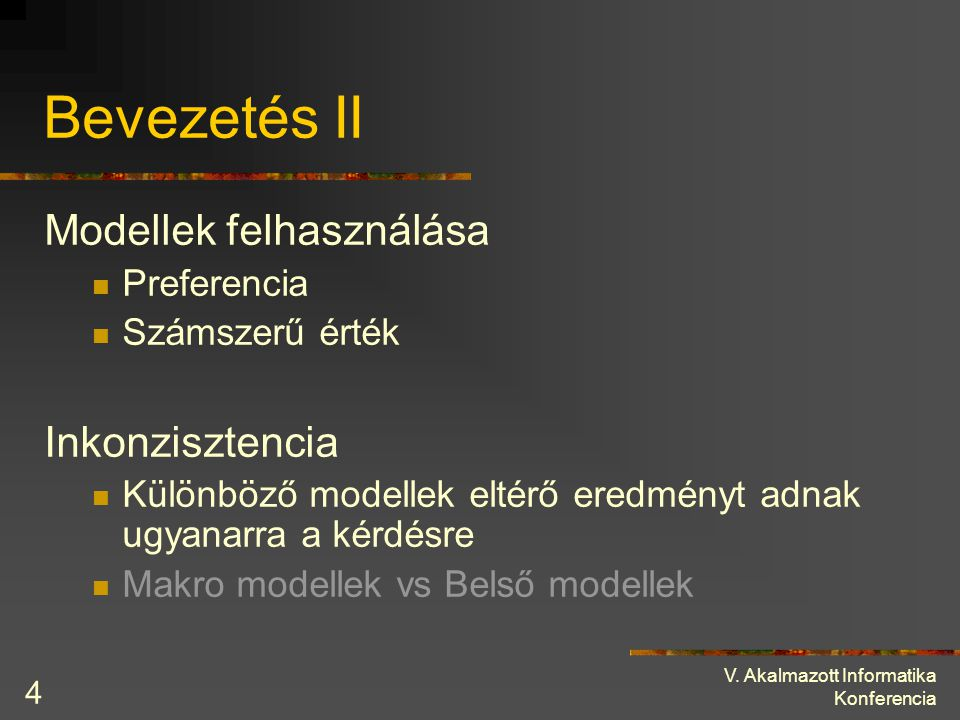 V. Akalmazott Informatika Konferencia 4 Bevezetés II Modellek felhasználása Preferencia Számszerű érték Inkonzisztencia Különböző modellek eltérő ered