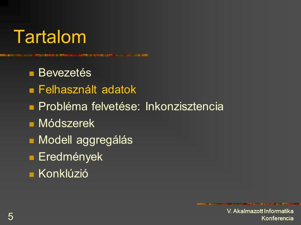 V. Akalmazott Informatika Konferencia 5 Tartalom Bevezetés Felhasznált adatok Probléma felvetése: Inkonzisztencia Módszerek Modell aggregálás Eredmény