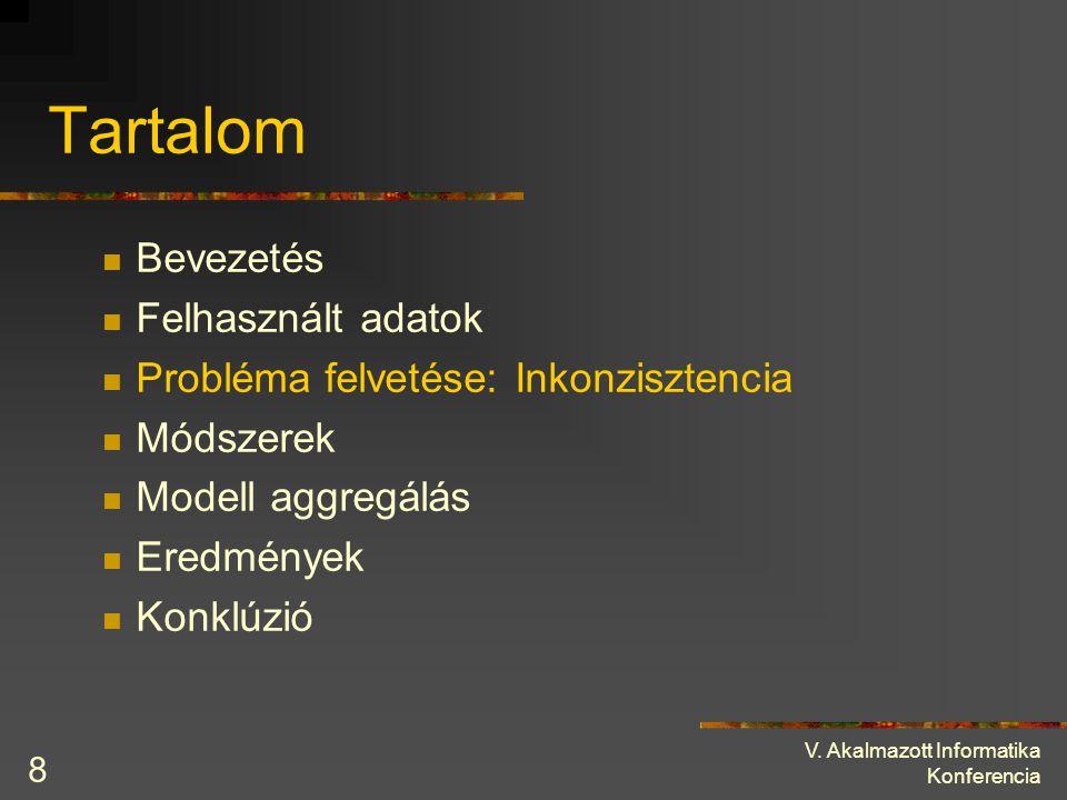 V. Akalmazott Informatika Konferencia 8 Tartalom Bevezetés Felhasznált adatok Probléma felvetése: Inkonzisztencia Módszerek Modell aggregálás Eredmény